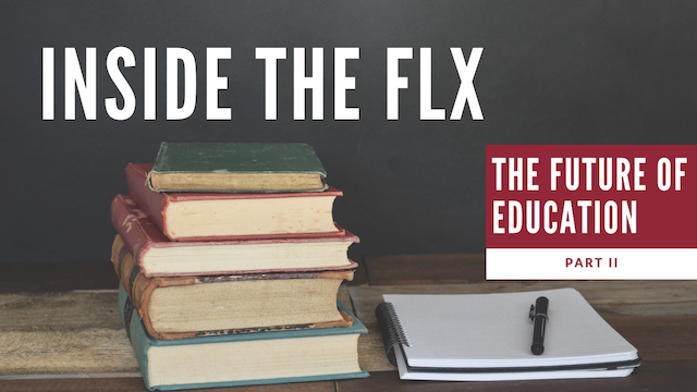 INSIDE THE FLX: The Future of the Classroom (Part II)