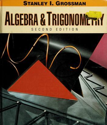 Cover of: Algebra and trigonometry | Stanley I. Grossman