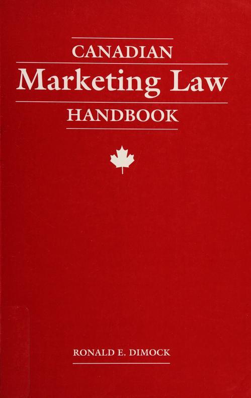 Canadian marketing law handbook by Ronald E. Dimock