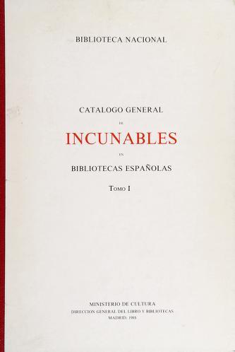Cover of: Catálogo general de Incunables en bibliotecas españolas | Biblioteca Nacional (Spain)