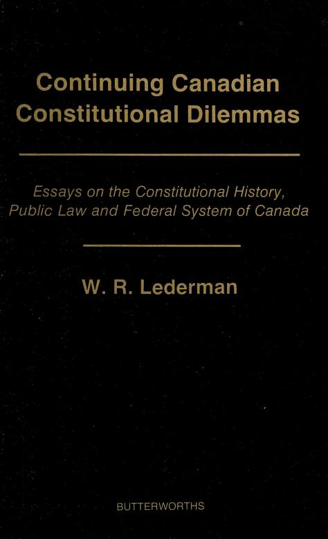 Continuing Canadian constitutional dilemmas by William R. Lederman