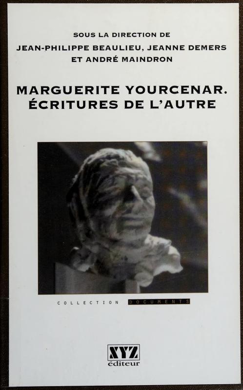 Marguerite Yourcenar by sous la direction de Jean-Philippe Beaulieu, Jeanne Demers et André Maindron.