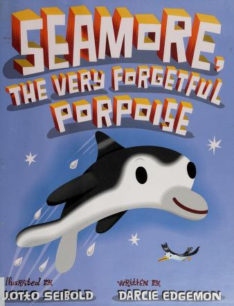 Cover of: Seamore, the Very Forgetful Porpoise | Darcie Edgemon