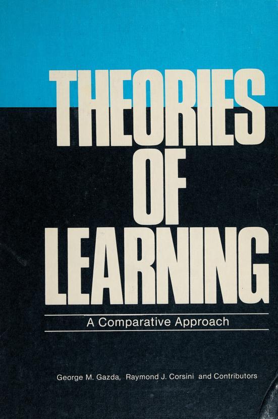 Theories of learning by [editors] George M. Gazda, Raymond J. Corsini ; and contributors.